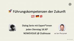 2021 Clubhouse - Führungskompetenzen der Zukunft - NOWEVOLVE